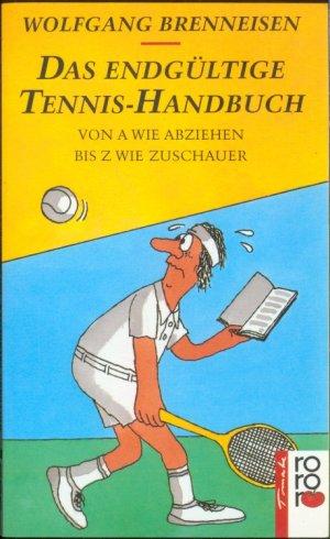 Das endgültige Tennis-Handbuch - Von A wie Abziehen bis Z wie Zuschauer