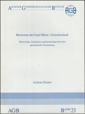 Bentonite der Insel Milos / Griechenland - Mineralogie, Geochemie und Entstehung sowie ihre geotechnische Verwendung - Aachener Geowissenschaftliche Beiträge (AGB) - Band 23 - 1. Aufl.