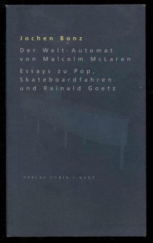 Der Welt-Automat von Malcolm McLaren. Essays zu Pop, Skateboardfahren und Rainald Goetz