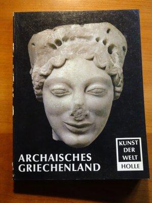 Archaisches Griechenland - Kunst der Welt - ihre geschichtlichen, soziologischen und religiösen Grundlagen