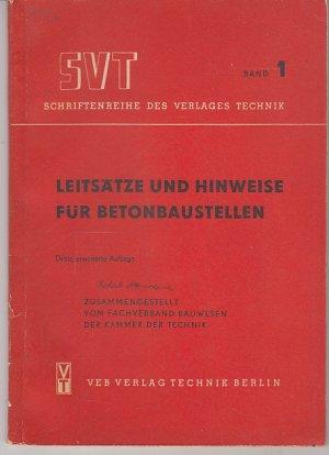Leitsätze und Hinweise für Betonbaustellen. Schriftenreihe des Verlages Technik Band 1