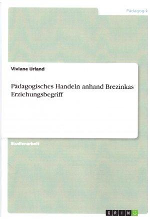 Bildtext: Pädagogisches Handeln anhand Brezinkas Erziehungsbegriff von Viviane Urland