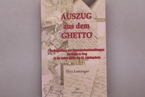 AUSZUG AUS DEM GHETTO. Rechtsstellung und Emanzipationsbemühungen der Juden in Prag in der ersten Hälfte des 19. Jahrhunderts