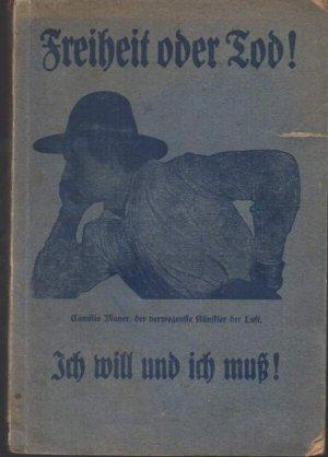 b1093 Freiheit oder Tod./ Camilio Mayer der verwegenste Künstler der Luft. Seine Erlebnisse in russischer und französischer Gefangenschaft. Mit 8 Bildern. FrankfurtOder 1921. Kart. (Gebrauchsspuren) 135 Seiten.