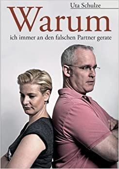 Bildtext: Warum ich immer an den falschen Partner gerate von Uta Schulze