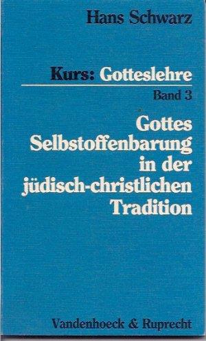 Gottes Selbstoffenbarung in der jüdisch-christlichen Tradition (Kurs: Gotteslehre Bd. 3)