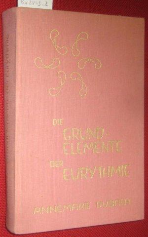 Die Grundelemente der Eurythmie. Zusammengefasst und dargestellt von Annemarie Dubach-Donath.
