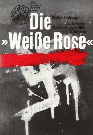 """Die """"Weiße Rose"""" - Studentischer Widerstand gegen Hitler in München Mit zahlreichen Abbildungen - Herausgeber: Der Präsident der Ludwig-Maximilians-Universität München"""