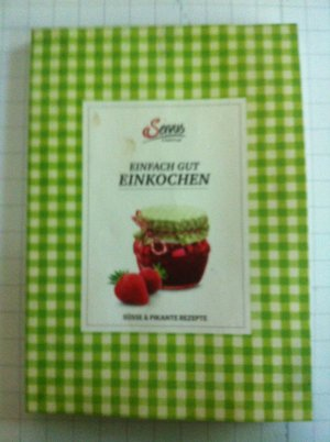 Bildtext: Einfach gut einkochen. Süsse & pikante Rezepte. von Elisabeth Ruckser