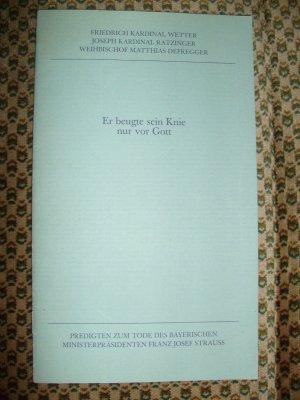 Bildtext: Er beugte sein Knie nur vor Gott - Predigten zum Tode des bayerischen Ministerpräsidenten Franz Josef Strauss von Wetter, Friedrich / Ratzinger, Joseph / Defregger, Matthias