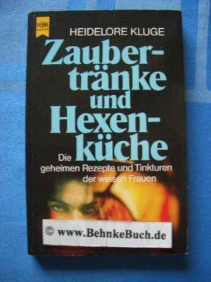 Zaubertränke und Hexenküche : Die geheimen Rezepte und Tinkturen ...