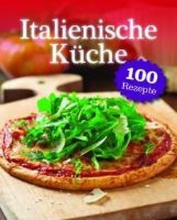 """Italienische Küche - 100 Rezepte"""" (Parragon ) – Buch antiquarisch ..."""