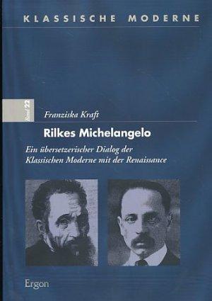rilkes michelangelo ein ubersetzerischer dialog der klassischen moderne mit der renaissance klassische moderne german edition