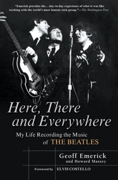 Geoff Emerick / Howard Massey - Here, There and Everywhere. My Life Recording the Music of The Beatles