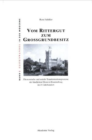 RENÉ SCHILLER (AUTOR) - Vom Rittergut zum Grossgrundbesitz: Ökonomische und soziale Transformationsprozesse der ländlichen Eliten in Brandenburg im 19. Jahrhundert