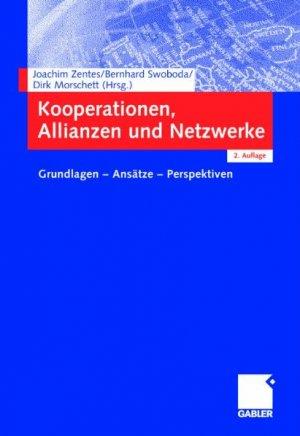 JOACHIM ZENTES (HERAUSGEBER), BERNHARD SWOBODA (HERAUSGEBER), DIRK MORSCHETT (HERAUSGEBER) - Kooperationen, Allianzen und Netzwerke: Grundlagen - Ansätze - Perspektiven Gebundene Ausgabe