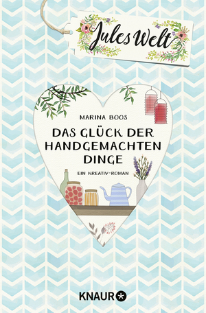 gebrauchtes Buch – Marina Boos – Jules Welt - Das Glück der handgemachten Dinge: Ein Kreativ -Roman
