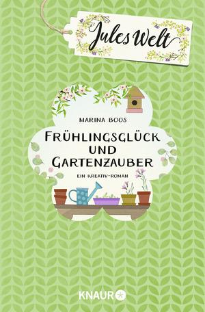 gebrauchtes Buch – Marina Boos – Jules Welt - Frühlingsglück und Gartenzauber: Ein Kreativ-Roman