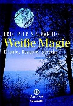 "Berühmt Weiße Magie : Rituale, Rezepte, Sprüche"" (Sperandio Eric P) – Buch #BB_68"