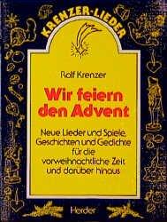 Wir Feiern Den Advent Neue Lieder Und Spiele Geschichten Und Gedichte Für Die Vorweihnachtliche Zeit Und Darüber Hinaus
