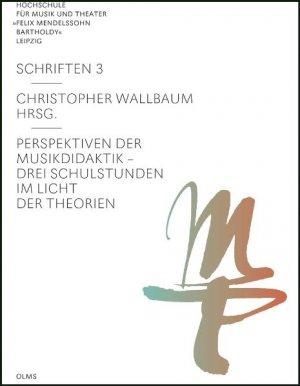 CHRISTOPHER WALLBAUM - Perspektiven der Musikdidaktik Drei Schulstunden im Licht der Theorien Beigefügt sind 3 DVDs mit Stundenvideos, Autorenbeispielen, Interview-Transkriptionen u.a.