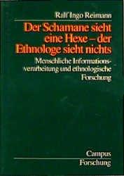 RALF INGO REIMANN - Der Schamane sieht eine Hexe - der Ethnologe sieht nichts: Menschliche Informationsverarbeitung und ethnologische Forschung