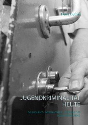 neues Buch – Heinz Duthel – Jugendkriminalität heute