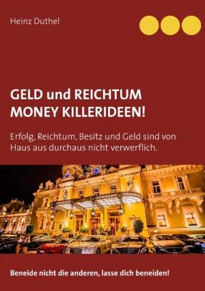 neues Buch – Heinz Duthel – GELD UND REICHTUM - MONEY - KILLERIDEEN
