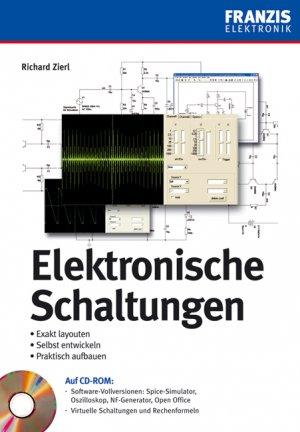 RICHARD ZIERL (AUTOR) - Elektronische Schaltungen: Exakt layouten - selbst entwickeln - praktisch aufbauen mit CD-ROM