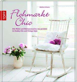 isbn 9783772459313 flohmarkt chic alte m bel und wohnaccessoires neu gestalten neu. Black Bedroom Furniture Sets. Home Design Ideas