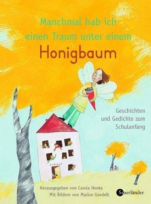 Manchmal Hab Ich Einen Traum Unter Einem Honigbaum Geschichten Und Gedichte Zum Schulanfang