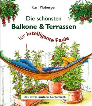 die sch nsten balkone und terrassen f r intelligente faule karl ploberger buch gebraucht. Black Bedroom Furniture Sets. Home Design Ideas