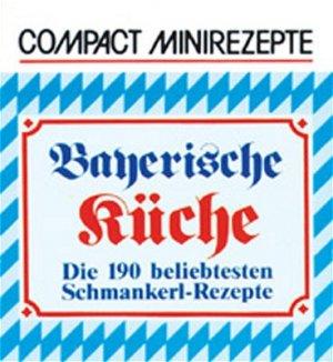 Bayerische Küche - Die 190 beliebtesten Schmankerl-Rezepte