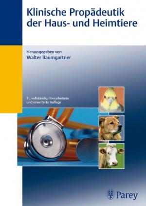 WALTER BAUMGARTNER (HERAUSGEBER), CHRISTINE AURICH (MITWIRKENDE), JÖRG E AURICH (MITWIRKENDE), CORNELIA BAUMGARTNER (MITWIRKENDE) - Klinische Propädeutik der Haus- und Heimtiere