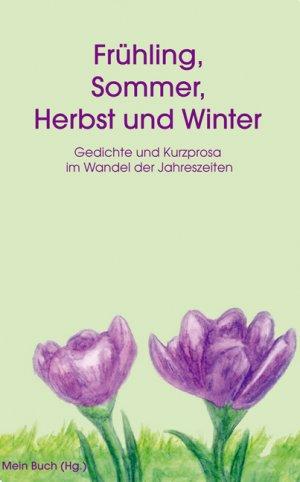 Frühling Sommer Herbst Und Winter Gedichte Und Kurprosa Im Wandel Der Jahreszeiten