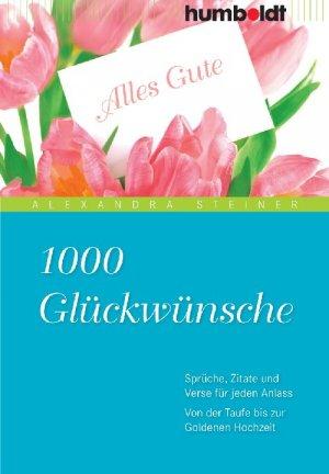 Gebrauchtes Buch U2013 Steiner, Alexandra U2013 1000 Glückwünsche   Sprüche, Zitate  Und Verse Für Vergrößern