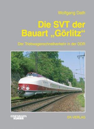WOLFGANG DATH (AUTOR) - Die Schnelltriebwagen der Bauart Görlitz. Triebwagenschnellverkehr in der DDR