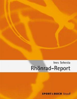 INES SEBESTA - Rhönrad-Report: Über die Entwicklung, die Besonderheiten und den Facettenreichtum einer aussergewöhnlichen Sportart