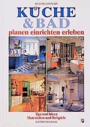 Küche & Bad planen, einrichten, erleben. Tips und Ideen, Materialien und  Beispiele.