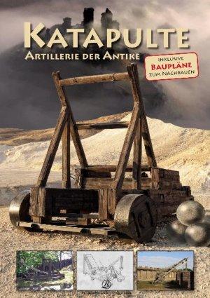 isbn 9783941557819 katapulte artillerie der antike inklusive baupl ne zum nachbauen neu. Black Bedroom Furniture Sets. Home Design Ideas
