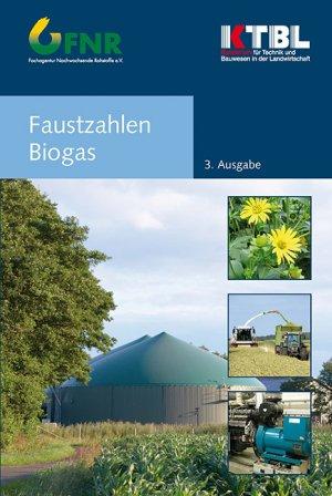 KURATORIUM FÜR TECHNIK UND BAUWESEN IN DER LANDWIRTSCHAFT - Faustzahlen Biogas: 3. Ausgabe