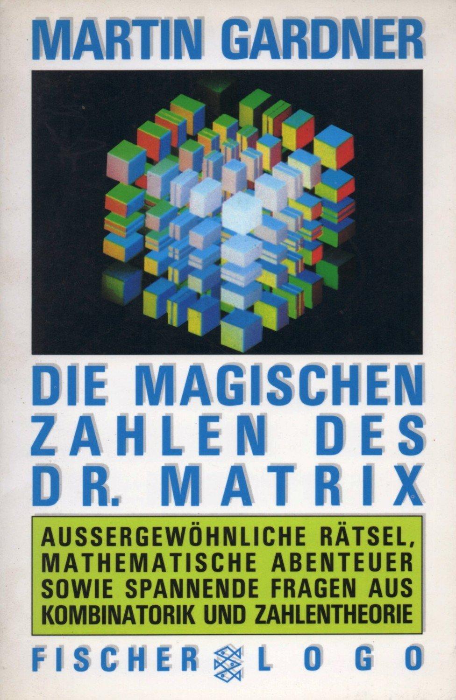 Gardner Martin Die Magischen Zahlen Des Matrix Aussergewöhliche