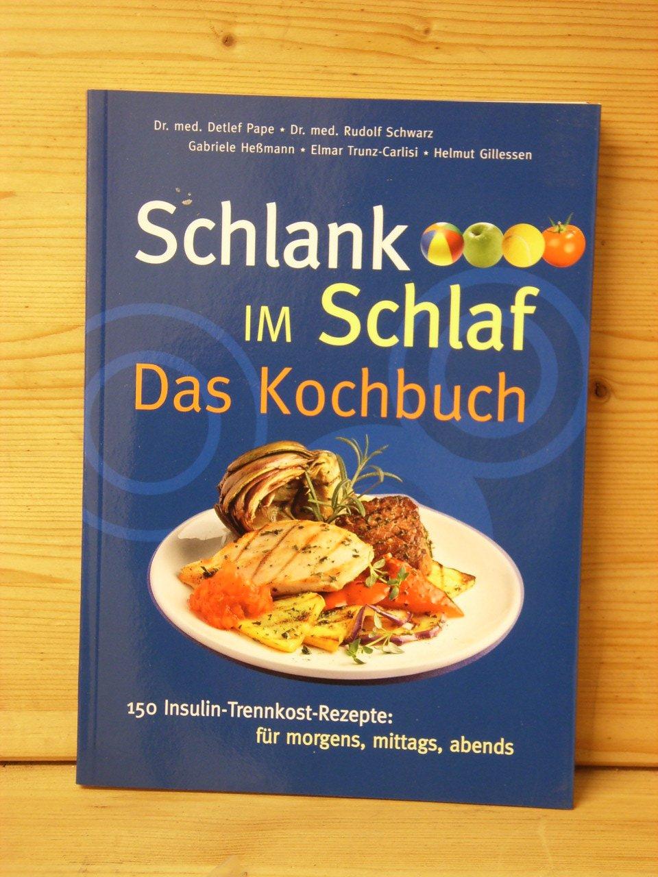 Schlank Im Schlaf Das Kochbuch 150 Insulin Trennkost Rezepte