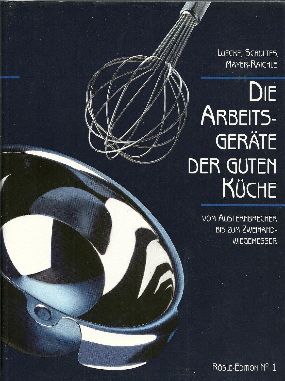 Die Arbeitsgeräte der guten Küche. Vom Austernbrecher bis zum  Zweihand-Wiegemesser. Rösle Edition No. 15