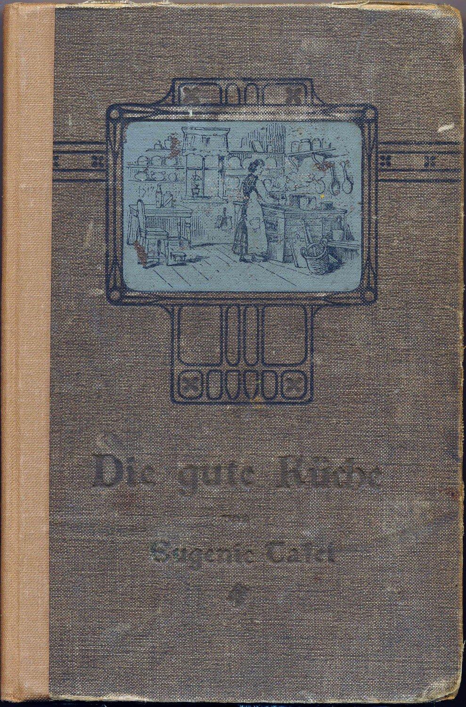 Die gute Küche – Praktisches Kochbuch für den einfachen und feineren ...