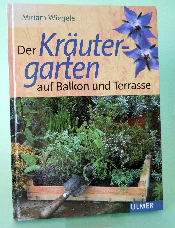 Der Krautergarten Auf Balkon Und Terrasse Miriam Wiegele Buch