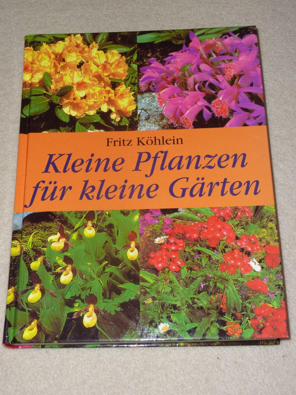 Kleine Pflanzen Für Kleine Gärten Köhlein Fritz Buch Gebraucht