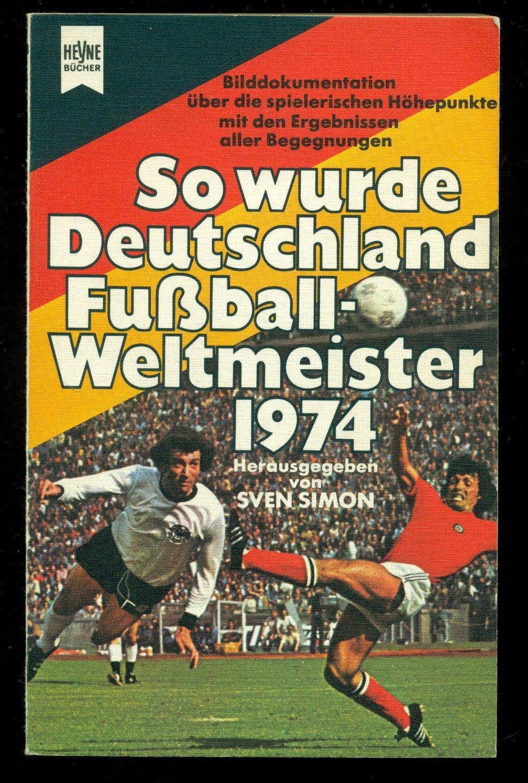 So Wurde Deutschland Fussball Weltmeister 1974 Bucher