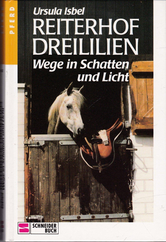 """Reiterhof Dreililien 10 Wege in Schatten und Licht"""" – Bücher ..."""