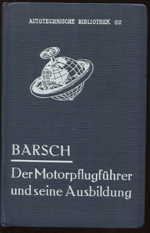 Barsch Otto, Der Motorpflugführer und seine Ausbildung ...